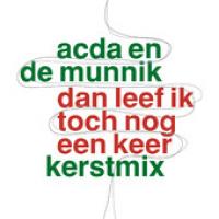 Acda En De Munnik - Dan leef ik toch nog een keer kerstmix