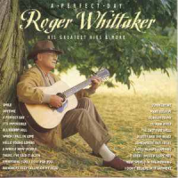 Roger Whittaker - A Perfect Day - His Greatest Hits & More