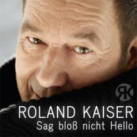 Roland Kaiser - Sag bloß nicht Hello