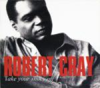 The Robert Cray Band - Take Your Shoes Off