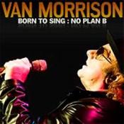 Van Morrison - Born To Sing : No Plan B
