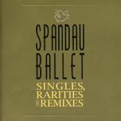Spandau Ballet - Singles, Rarities and Remixes