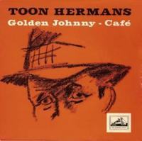 Toon Hermans - Golden Johnny / Café