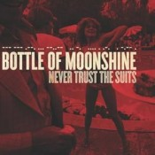 Bottle of Moonshine - Never Trust The Suits