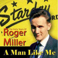 Roger Miller - A Man Like Me - The Early Years Of Roger Miller