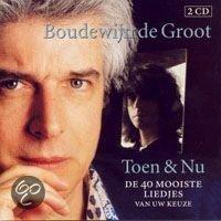 Boudewijn De Groot - Toen & Nu - De 40 Mooiste Liedjes Van Uw Keuze