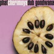 Gondwana - Phat Cherimoya Dub