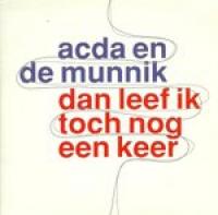 Acda En De Munnik - Dan leef ik toch nog een keer