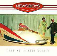 Newsboys - Take Me To Your Leader