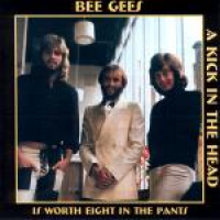 Bee Gees - A Kick In The Head Is Worth Eight In The Pants