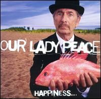 Our Lady Peace - Happiness... Is Not a Fish That You Can Catch
