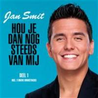Jan Smit - Hou je dan nog steeds van mij (deel 1)