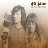 Miek En Roel - 40 Jaar Miek En Roel (CD1: Je Kan Nooit Weten)